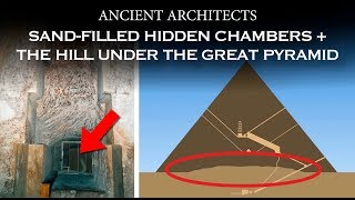 Download Hidden Chambers Filled with Sand + The Hill Under the Great Pyramid | Ancient Architects Video