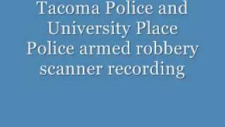 Download Tacoma Police and University Place responding to a robbery scanner recording Video