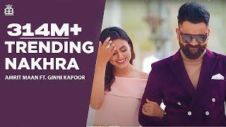 Download Trending Nakhra (Full Video) | Amrit Maan ft. Ginni Kapoor | Intense || Latest Songs 2018 Video