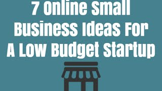 Download 7 Online Small Business Ideas For A Low Budget Startup Video