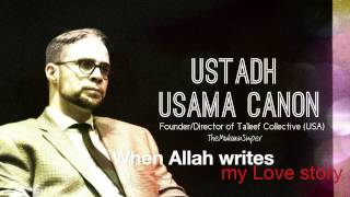 Download Ustadh Usama Canon - When Allah writes my love story (Audio Only) Video