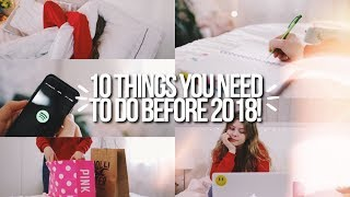 Download 10 THINGS YOU NEED TO DO BEFORE 2018 Video
