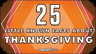 Download 25 Little Known Facts About Thanksgiving - mental floss on YouTube (Ep. 36) Video
