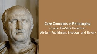 Download Cicero on Wisdom, Foolishness, Freedom, and Slavery (Stoic Paradoxes) - Philosophy Core Concepts Video