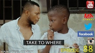 Download TAKE TO WHERE (Mark Angel Comedy) (Episode 88) Video