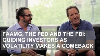 Download FAAMG, the Fed and the FBI: Guiding Investors as Volatility Makes a Comeback Video