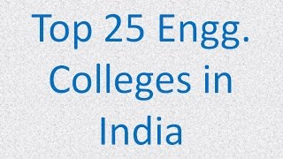 Download Top 25 Engineering Colleges in India Video