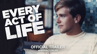 Download Every Act Of Life (2018) | Official Trailer HD Video