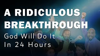 Download A RIDICULOUS BREAKTHROUGH (God will DO IT in 24 HOURS) Video