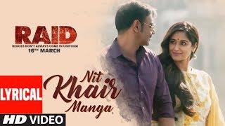 Download Nit Khair Manga Song (Lyrical) | RAID | Ajay Devgn | Ileana D'Cruz | Rahat Fateh Ali Khan Video