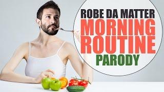 Download MORNING ROUTINE PARODY   ROBE DA MATTER Video