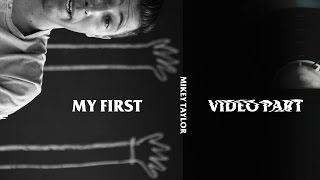Download Mikey Taylor - My First Video Part Video