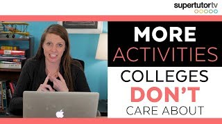Download MORE Activities Colleges Don't Care About! What could HURT your admissions chances! Video