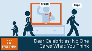 Download Dear Celebrities: No One Cares What You Think Video