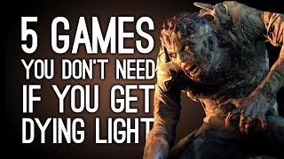 Download 5 Games You Don't Need If You Buy Dying Light Video