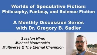 Download Michael Moorcock's Multiverse and the Eternal Champion - Philosophy and Speculative Fiction (lect 9) Video