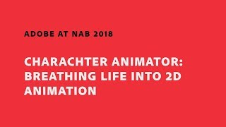 Download Character Animator: Breathing Life into 2D Animation (NAB Show 2018) | Adobe Creative Cloud Video