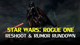 Download Star Wars Rogue One - Reshoots and Rumors Rundown Video
