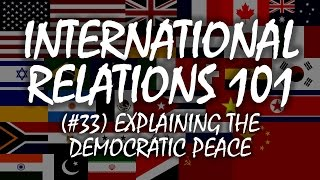 Download International Relations 101 (#33): Explaining the Democratic Peace Video