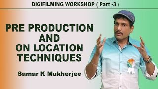 Download Digital Filmmaking Course Workshop ( Part -3 ) PRE PRODUCTION AND ON LOCATION TECHNIQUES Video