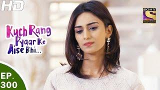 Download Kuch Rang Pyar Ke Aise Bhi - कुछ रंग प्यार के ऐसे भी - Ep 300 - 24th Apr, 2017 Video