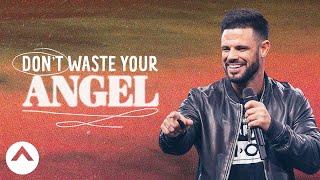 Download Don't Waste Your Angel   Pastor Steven Furtick Video