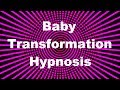 Download Baby Transformation Hypnosis Video