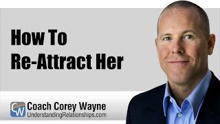Download How To Re-Attract Her Video