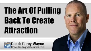 Download The Art Of Pulling Back To Create Attraction Video