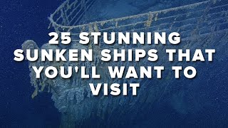 Download 25 Stunning Sunken Ships That You'll Want To Visit Video