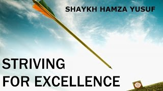 Download Striving For Excellence - Shaykh Hamza Yusuf || Amazing Video