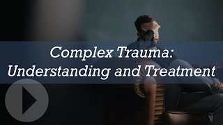 Download Complex Trauma: Understanding and Treatment Video