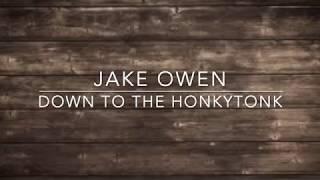 Download Jake Owen - Down to the Honkytonk (Lyrics) Video