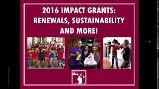 Download 2016 Impact Grants: Renewal, Sustainability and More! Video