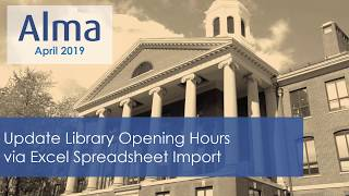 Download Alma April 2019 Release: Update Library Opening Hours via Excel Import Video