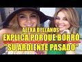 Download ALEXA DELLANOS rompe el silencio y EXPLICA PORQUE BORRÒ su ARDIENTE PASADO Video