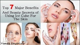 Download Top 7 Major Benefits And Beauty Secrets Of Using Ice Cubes For The Skin Video