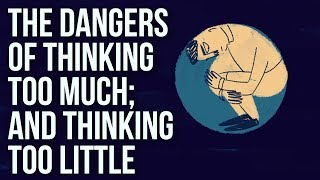 Download The Dangers of Thinking Too Much; And Thinking Too Little Video