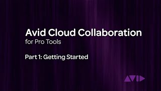 Download Avid Cloud Collaboration for Pro Tools Video 1: Getting Started Video