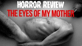 Download HORROR REVIEW: The Eyes of My Mother (2016) Video