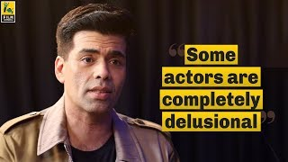 "Download ""Some actors are completely delusional"" - Karan Johar 