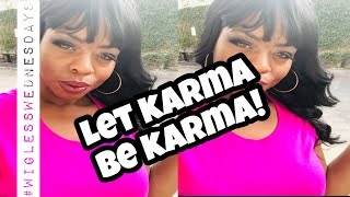 Download Let Karma be Karma! DO NOT react off of your emotions! Karma's got you! #karma #wiglesswednesdays Video