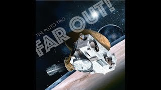 Download The Pluto Trio - Far Out! (full album) [Jazz-Funk][USA, 2018] Video
