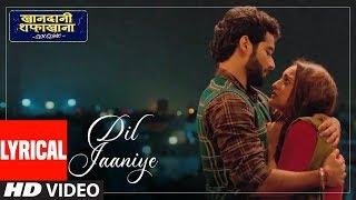 Download LYRICAL: DIL JAANIYE | Khandaani Shafakhana | Sonakshi S, Priyansh | Jubin N ,Tulsi Kumar,Payal Dev Video