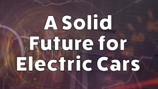 Download A Solid Future for Electric Cars - The battery tech that will power us in tomorrow's electric cars Video