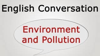 Download learn english conversation: Environment and Pollution Video