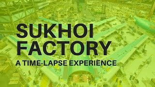 Download SUKHOI FACTORY - A Time-Lapse Experience Video