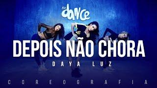 Download Depois Não Chora - Daya Luz | FitDance TV (Coreografia) Dance Video Video
