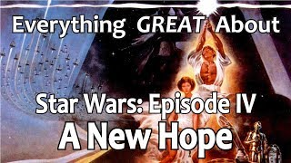 Download Everything GREAT About Star Wars: Episode IV - A New Hope! Video