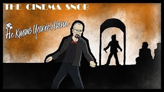 Download The Cinema Snob: HE KNOWS YOU'RE ALONE Video